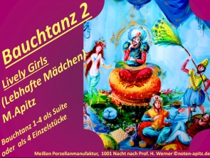 """Bauchtanz 2 """"Lively Girls (Lebhafte Mädchen) M. Apitz (Manfred Apitz); Bauchtanz 1-4 als Suite oder als Einzelstück; Meißner Porzellanmanufaktur, 1001 Nacht nach Prof H. Werner Sparte: 20.+21. Jh. Konzert"""