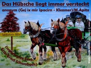 Das Hübsche liegt immer versteckt (Gej ix mir špacirn – Klezmer) anonym / M. Apitz (unterlegter Text: Erik-Ernst Schwabach); Waldschenke Köthen am Tierpark Sparte: jiddisch Volkslied
