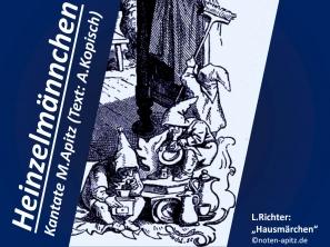 """Heinzelmännchen Kantate M. Apitz, Text: A. Kopisch (Kantate: Manfred Apitz , Text: August Kopisch); L. Richter – Ludwig Richter: """"Hausmärchen"""" Sparte: 20.+21. Jh. Konzert"""