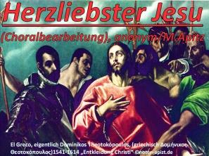 """Herzliebster Jesu (Choralbearbeitung); anonym / M. Apitz; El Greco, eigentlich Domínikos Theotokópoulos, (griechisch Δομήνικος Θεοτοκόπουλος) 1541-1614 """"Entkleidung Christi"""" Sparte:17.+18. Jh. Konzert"""