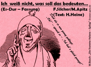 """Ich weiß nicht, was soll das bedeuten… (Es-Dur), F. Silcher / M. Apitz (Freidrich Silcher / Manfred Apitz); Text: H. Heine (Heinrich Heine); W. Busch (Wilhelm Busch): """"Die fromme Helene – Epilog"""" Sparte: Deutschland Volkslied"""