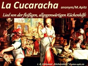 La Cucaracha anonym / M. Apitz (Manfred Apitz), Lied von der fleißigen, allgegenwärtigen Küchenhilfe; J. A. Uytewael (Joachim Anhthonisz Uytewael) Küchenstück Sparte: Lateinamerika Volkslied