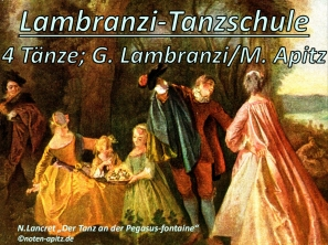 Lambranzi-Tanzschule 4 Tänze, G. Lambranzi (Gregorio Lambranzi) / M. Apitz (Manfred Apitz); N. Lancret (Nicolas Lancret) Der Tanz an der Pegasusfontäne Sparte: 17.+18. Jh. Konzert