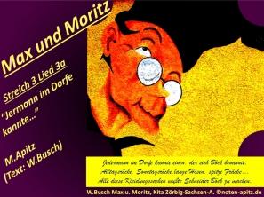 """Max und Moritz Streich 3 Lied 3a """"Jedermann im Dorfe kannte"""" M. Apitz, Text: W. Busch (Manfred Apitz, Text: Wilhelm Busch); W.Busch Max u. Moritz, Kita Zörbig-Sachsen-A. (Wilhelm Busch Max und Moritz, Kindertagesstätte Zörbig – Sachsen-Anhalt) Sparte: 20.+21. Jh. Konzert"""
