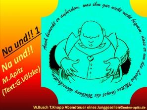 Na und!! 1 Na und !! Manfred Apitz (Text: Gabriele Völzke); Wilhelm Busch – Tobias Knopp. Erster Teil – Abendteuer eines Junggesellen – Die Sache wird bedenklich Sparte: 20.+21. Jh. Konzert