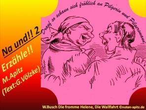 Na und!! 2 Erzähle! Manfred Apitz (Text: Gabriele Völzke); W. Busch – Wilhelm Busch – Die fromme Helene, Die Wallfahrt Sparte: 20.+21. Jh. Konzert