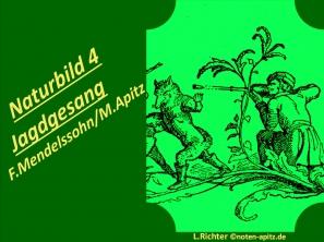 Naturbilder 4 Jagdgesang F. Mendelssohn/ M. Apitz (Felix Mendelssohn Bartholdy / Manfred Apitz); L. Richter (Ludwig Richter) Sparte: 19. Jh. Konzert