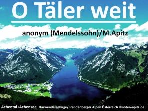 O Täler weit anonym / M. Apitz (Manfred Apitz); Achental + Achensee, Karwendelgebirge / Brandenberger Alpen Österreich ©noten-apitz.de; Achental+Achensee, Karwendelgebirge / Brandenberger Alpen Österreich Sparte: Deutschland Volkslied