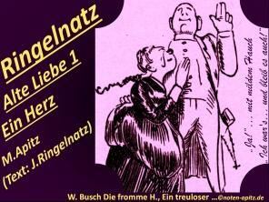 """Ringelnatz Alte Liebe 1 Ein Herz, M. Apitz, Text: J. Ringelnatz; Spruch: """"Ja!""""… mit mildem Hauch """"Ich war's… und bleib es auch!""""; W. Busch Die fromme H., Ein treuloser … (Die fromme Helene, Ein treuloser Freund) Sparte: 20.+21. Jh. Konzert"""