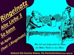 Ringelnatz Alte Liebe 3 So kann, M. Apitz, Text: J. Ringelnatz; Spruch: Wie lieb und lustig perlt die Blase der Witwe Klicko in dem Glase.; Bildlegende: W. Busch (Wilhelm Busch) Die fromme Helene, Die Hochzeitsreise Sparte: 20.+21. Jh. Konzert