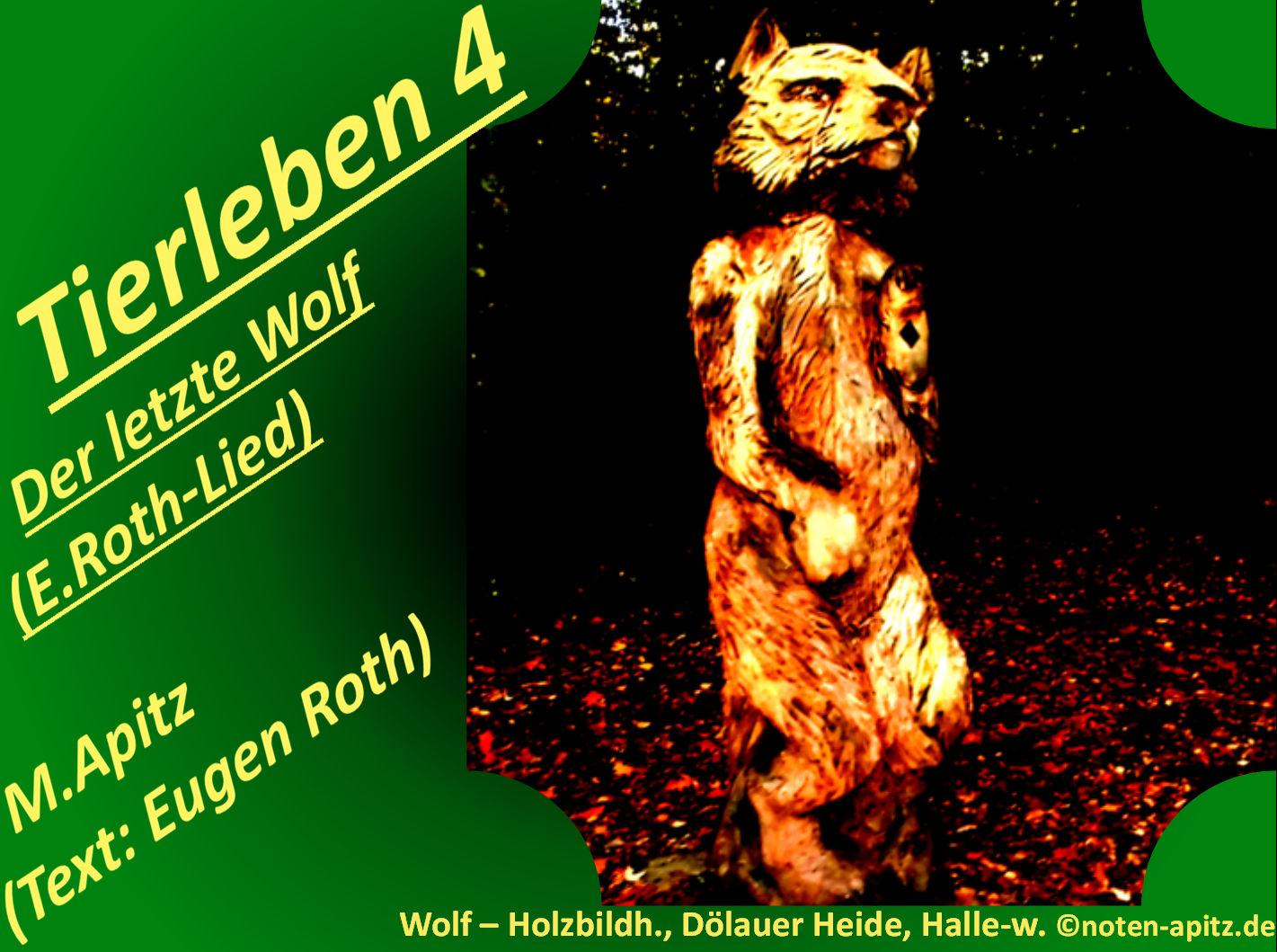 Tierleben 4 Der letzte Wolf (E. Roth-Lied) – Eugen Roth-Lieder; Manfred Apitz (Text: Eugen Roth); Wolf – Holzbildhauerkunst, Dölauer Heide, Halle-west Sparte: 20.+21. Jh. Konzert