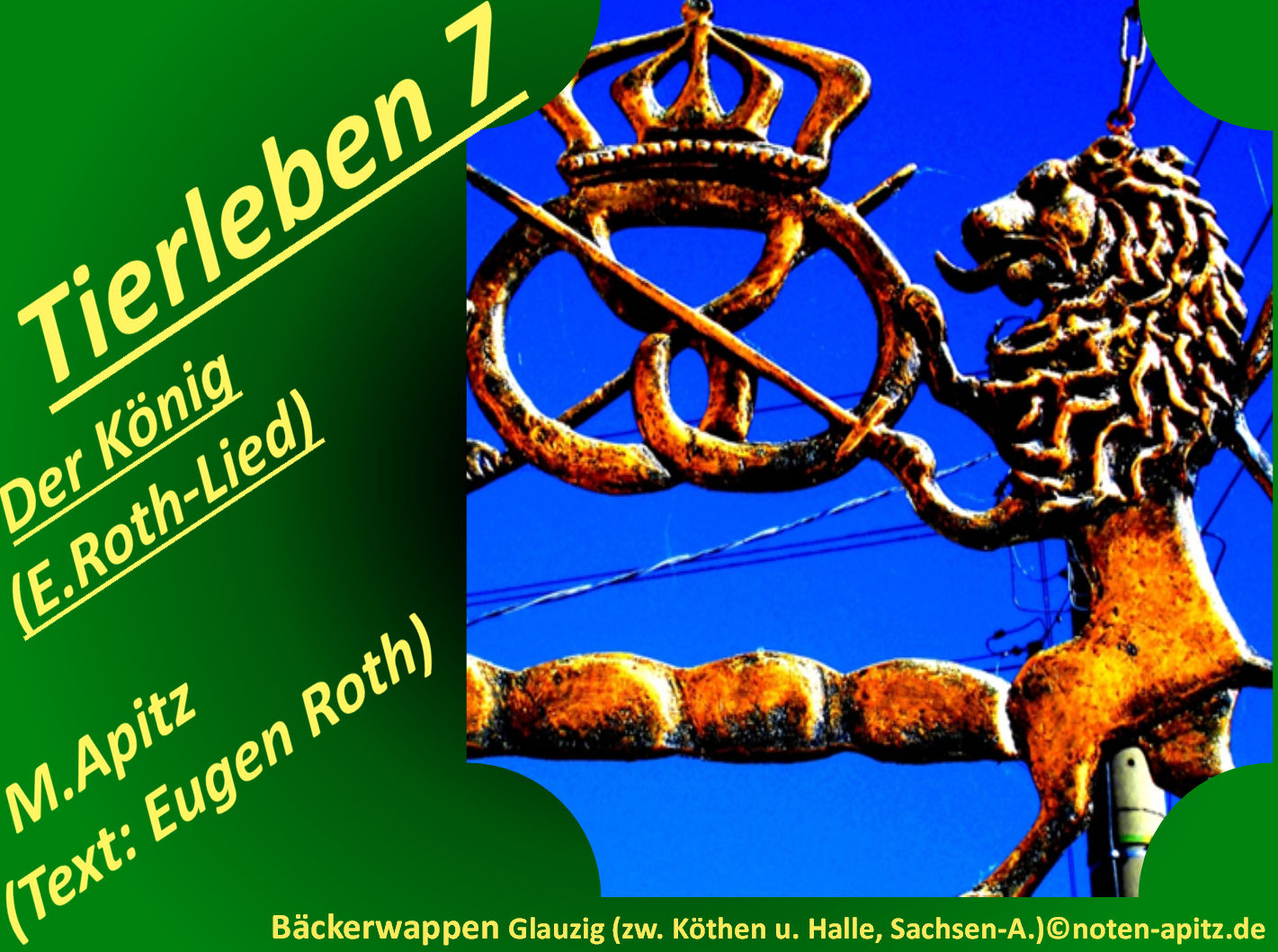 Tierleben 7 Der König (E. Roth-Lied) – Eugen Roth-Lieder; Manfred Apitz (Text: Eugen Roth); Bäckerwappen Glauzig zwischen Köthen und Halle Sachsen-Anhalt Sparte: 20.+21. Jh. Konzert