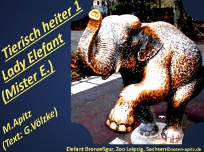 Tierisch heiter 1 Lady Elefant / Mister E. (Elefant), M. Apitz (Text: G. Völzke) – Manfred Apitz, Gabriele Völzke; Elefant Bronzefigur, Zoo Leipzig, Sachsen Sparte: 20.+21. Jh. Konzert