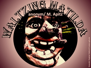 Waltzing Matilda; Australiens bekanntestes Volkslied anonym/M.Apitz Bild: Skulptur Holzschnitzerei Brücke bei Stoanalm Virgintal