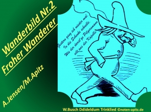 Wanderbild Nr. 2 Froher Wanderer; A. Jensen / M. Apitz (Adolf Jensen / Manfred Apitz); Spruch: Gestern ging ich wieder mal. In die Schenke schnelle, Wie der durst'ge Pilgersmann eilt aus der Kapelle.; W. Busch (Wilhlem Busch) Dideldum Trinklied Sparte: 19. Jh. Konzert