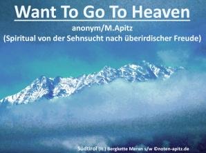 Want To Go To Heaven, anonym / M. Apitz (Manfred Apitz) – Spiritual von der Sehnsucht nach überirdischer Freude; Südtirol (It.) Bergkette Meran s/w (Südtirol Italien bergkette süd-west von Meran Sparte: Amerika geistlich