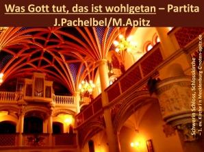 Was Gott tut, das ist wohlgetan – Choralpartita, J. Pachelbel / M. Apitz (Johann Pachelbel / Manfred Apitz); Schwerin Schloss, Schlosskirche – 1. ev. Kirche i n Mecklenburg Sparte: 17.+18. Jh. Konzert