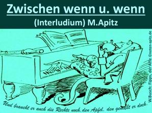 Zwischen wenn u. wenn (Interludium), M. Apitz (Manfred Apitz); Spruch: Und braucht er auch die Rechte noch, den Apfel, den genießt er doch.; W. Busch Fipps, der Affe Sparte: 20.+21. Jahrhundert
